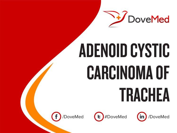 Adenoid Cystic Carcinoma Of Trachea