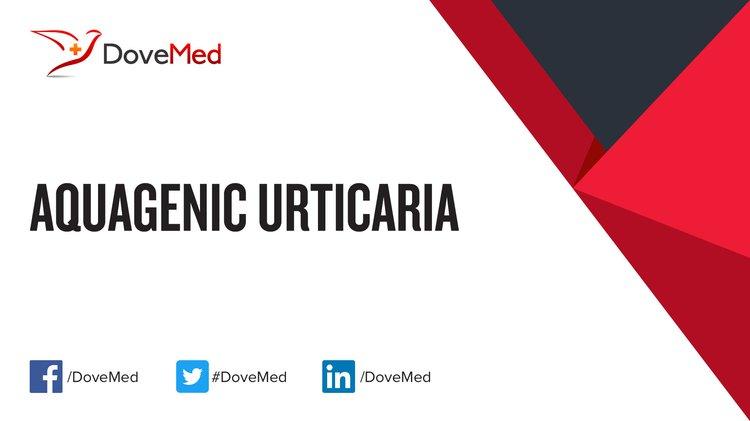 Aquagenic Urticaria