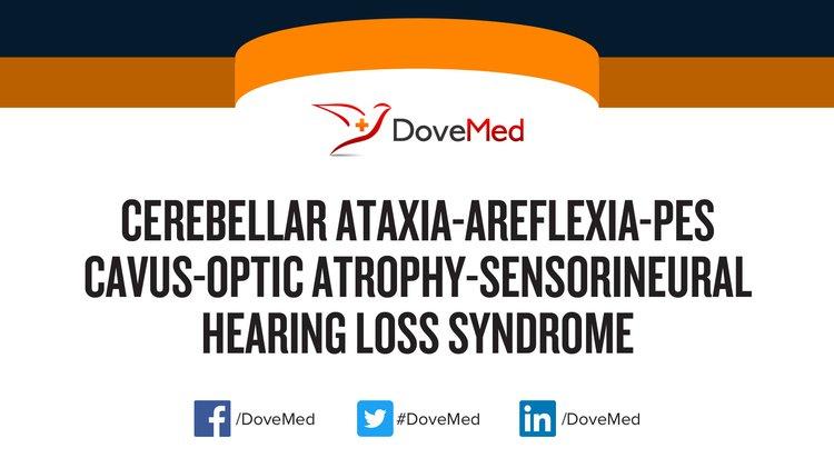 Cerebellar Ataxia, Areflexia, Pes Cavus, Optic Atrophy and