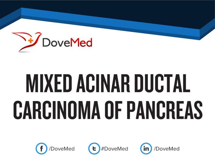 Mixed Acinar-Ductal Carcinoma of Pancreas