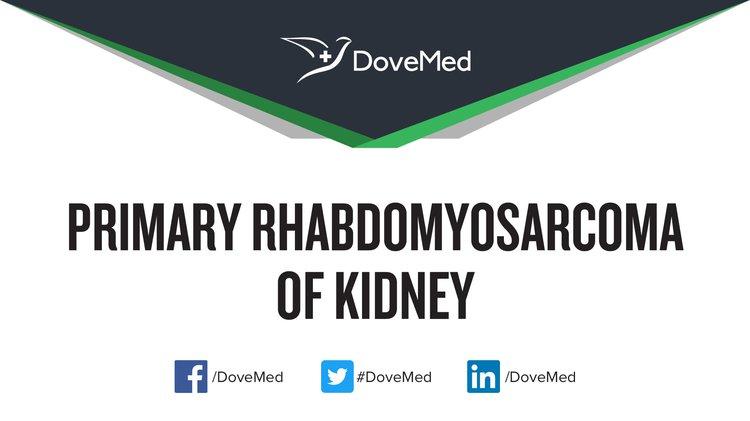 Primary Rhabdomyosarcoma Of Kidney