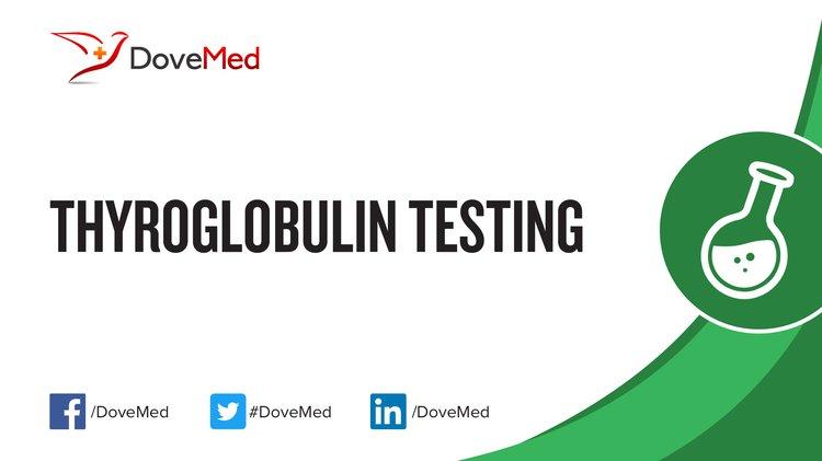 Thyroglobulin (Tg) Testing