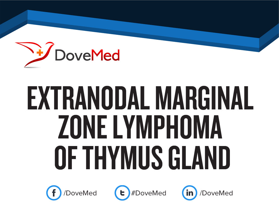 Extranodal Marginal Zone Lymphoma Of Thymus Gland